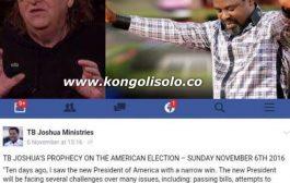 Le réalisateur Michael Moore avait prédit la victoire de Donald Trump depuis juillet 2016 et le célèbre escroc, prophète Nigérian TB Joshua a posté sur sa page Facebook, au début de novembre 2016 prédit « que Hilary Clinton battra Donald Trump »