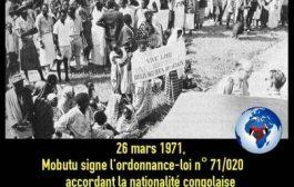 Bon à savoir, le 26 mars 1971, le Président Mobutu accorde la nationalité congolaise aux populations originaires du Rwanda-Urundi : c'était à travers l'Ordonnance-loi n° 71 – 020 (du 26 mars 1971) relative à l'acquisition de la nationalité congolaise par les personnes originaires du Rwanda–Urundi établies au Congo à la date du 30 juin 1960 (jour de l'indépendance)